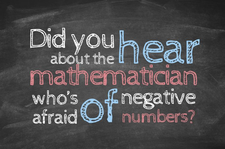 Did you hear about the mathematician who's afraid of negative numbers?