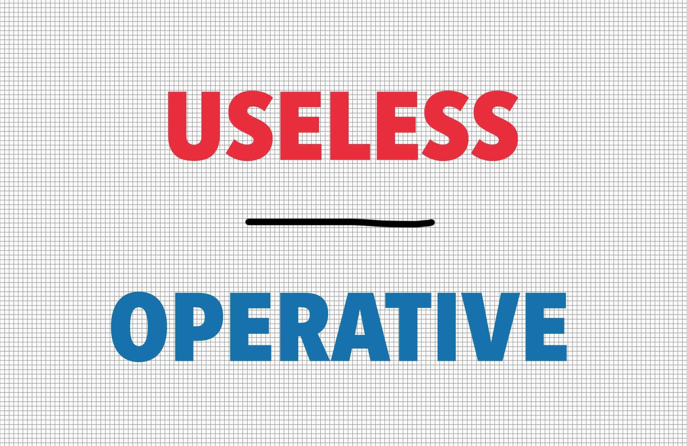 Useless/operative
